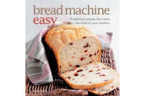 Bread Machine Easy - 70 delicious recipes that make the most of your machine