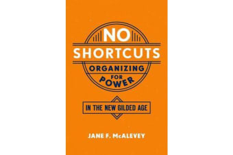 No Shortcuts - Organizing for Power in the New Gilded Age