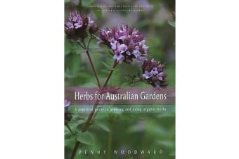Herbs for Australian Gardens - A Practical Guide to Growing and Using Organic Herbs