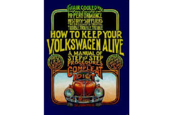 How to Keep Your Volkswagen Alive - A Manual of Step-by-Step Procedures for the Compleat Idiot