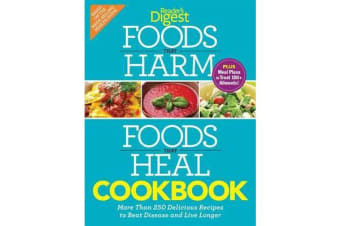 Foods That Harm and Foods That Heal Cookbook - 250 Delicious Recipes to Beat Disease and Live Longer