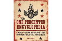 The One Percenter Encyclopedia - The World of Outlaw Motorcycle Clubs from Abyss Ghosts to Zombies Elite