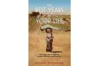The Best Years Of Your Life - Growing Up in Sydney in the Thirties and Forties