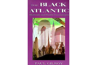 The Black Atlantic - Modernity and Double Consciousness