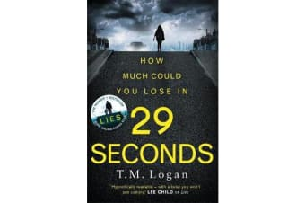 29 Seconds - If you loved LIES, try the new gripping twisty page-turner by T. M. Logan - you won't put it down...