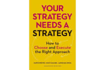 Your Strategy Needs a Strategy - How to Choose and Execute the Right Approach
