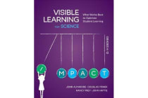 Visible Learning for Science, Grades K-12 - What Works Best to Optimize Student Learning