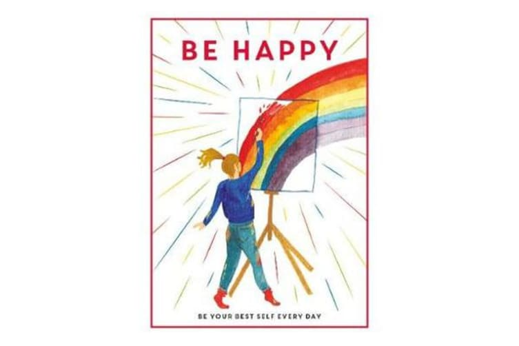 Be Happy - Be Your Best Self Every Day