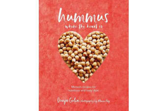 Hummus where the heart is - Moreish Vegan Recipes for Nutritious and Tasty Dips