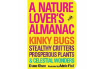 Nature Lover's Almanac - 365 Days of Kinky Bugs, Stealthy Critters, Prosperous Plants, and Celestial Wonders