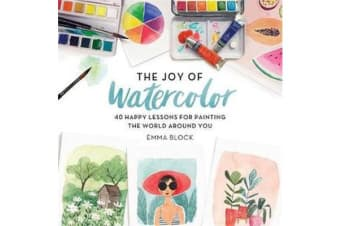 The Joy of Watercolor - 40 Happy Lessons for Painting the World Around You