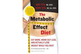 The Metabolic Effect Diet - Eat More, Work Out Less, and Actually Lose Weight While You Rest