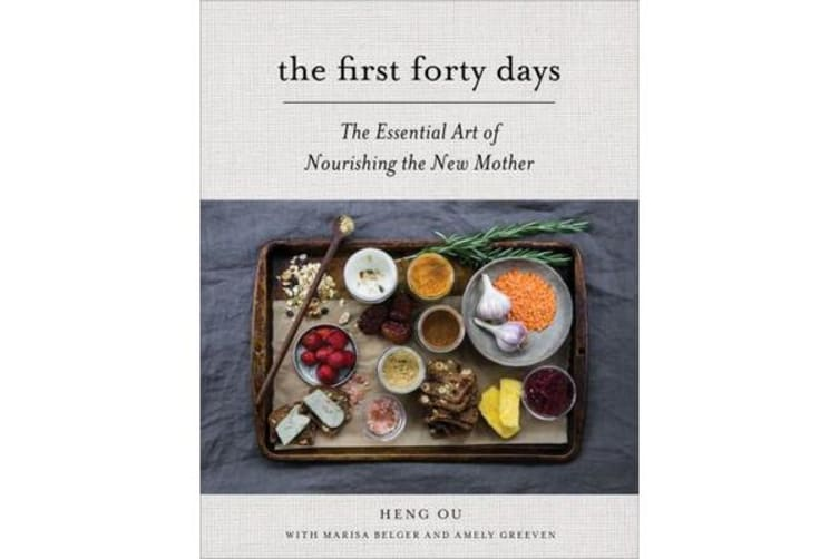The First Forty Days - The Essential Art of Nourishing the New Mother