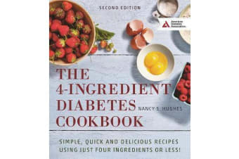The 4-Ingredient Diabetes Cookbook - Simple, Quick and Delicious Recipes Using Just Four Ingredients or Less!