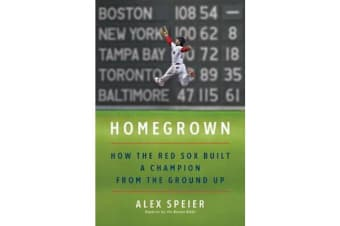 Homegrown - How the Red Sox Built a Champion from the Ground Up