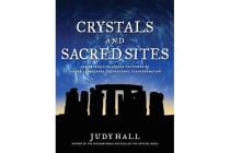 Crystals and Sacred Sites - Use Crystals to Access the Power of Sacred Landscapes for Personal and Planetary Transformation