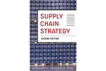 Supply Chain Strategy, Second Edition - Unleash the Power of Business Integration to Maximize Financial, Service, and Operations Performance