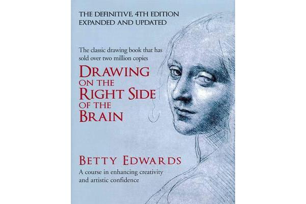 Drawing on the Right Side of the Brain - A Course in Enhancing Creativity and Artistic Confidence