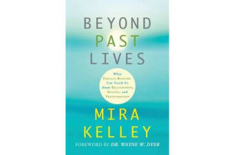 Beyond Past Lives - What Parallel Realities Can Teach Us About Relationships, Healing, And Transformation