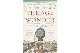 The Age of Wonder - How the Romantic Generation Discovered the Beauty and Terror of Science