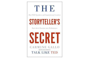 The Storyteller's Secret - How TED Speakers and Inspirational Leaders Turn Their Passion into Performance