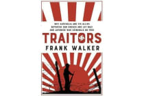 Traitors - How Australia and its Allies betrayed our ANZACs and let Nazi and Japanese War Criminals Go Free