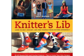 Knitter's Lib - Learn to Knit, Crochet and Free Yourself from Pattern Dependency