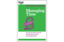 Managing Time (HBR 20-Minute Manager Series) - Focus on What Matters, Avoid Distractions, Get Things Done