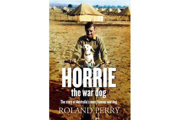 Horrie the War Dog - The Story of Australia's Most Famous Dog