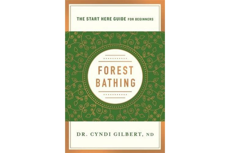 Forest Bathing - Discovering Health and Happiness Through the Japanese Practice of Shinrin Yoku (A Start Here Guide)