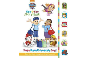 Nickelodeon PAW Patrol See & Say Storybook: Pups Save Friendship Day! - Read the Story Through Words and Pictures!