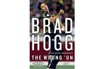The Wrong 'Un - The Brad Hogg Story