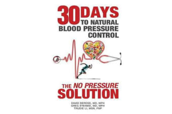 Thirty Days to Natural Blood Pressure Control - The No Pressure Solution
