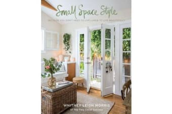 Small Space Style - Because You Don't Have to Live Large to Live Beautifully