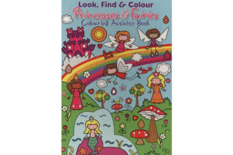 Look Find and Colour - Princesses and Fairies - Colourful Activity Book