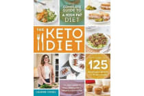 The Keto Diet - The Complete Guide to a High-Fat Diet, with More Than 125 Delectable Recipes and Meal Plans to Shed Weight, Heal Your Body, and Regain Confidence