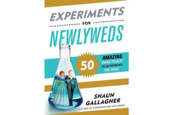 Experiments for Newlyweds - 50 Amazing Science Projects You Can Perform With Your Spouse