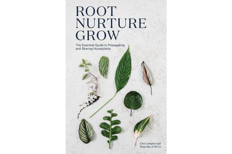 Root, Nurture, Grow - The Essential Guide to Propagating and Sharing Houseplants