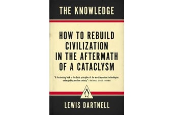 The Knowledge - How to Rebuild Civilization in the Aftermath of a Cataclysm