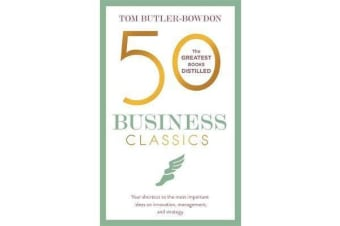50 Business Classics - Your shortcut to the most important ideas on innovation, management, and strategy