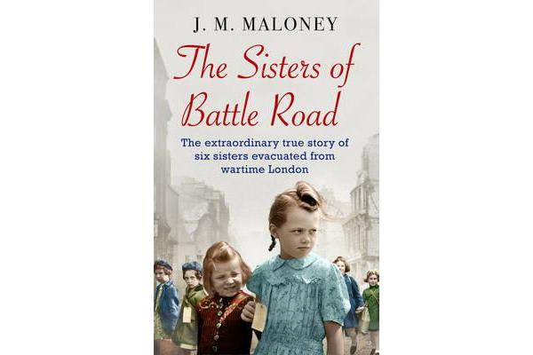 The Sisters of Battle Road - The Extraordinary True Story of Six Sisters Evacuated from Wartime London