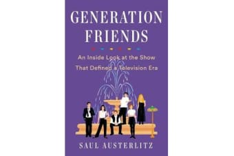 Generation Friends - An Inside Look at the Show That Defined a Television Era