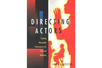 Directing Actors - Creating Memorable Performances for Film and Television