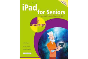 iPad for Seniors in easy steps, 7th Edition - Covers iOS 11