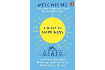 The Key to Happiness - How to Find Purpose by Unlocking the Secrets of the World's Happiest People
