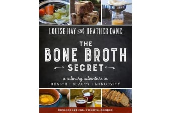 The Bone Broth Secret - A Culinary Adventure in Health, Beauty, and Longevity