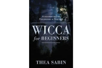 Wicca for Beginners - Fundamentals of Philosophy and Practice