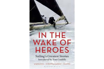 In the Wake of Heroes - Sailing's Greatest Stories Introduced by Tom Cunliffe