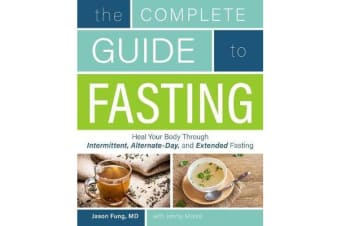 The Complete Guide To Fasting - Heal Your Body Through Intermittent, Alternate-Day, and Extended Fasting