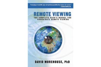 Remote Viewing - The Complete User's Manual for Coordinate Remote Viewing